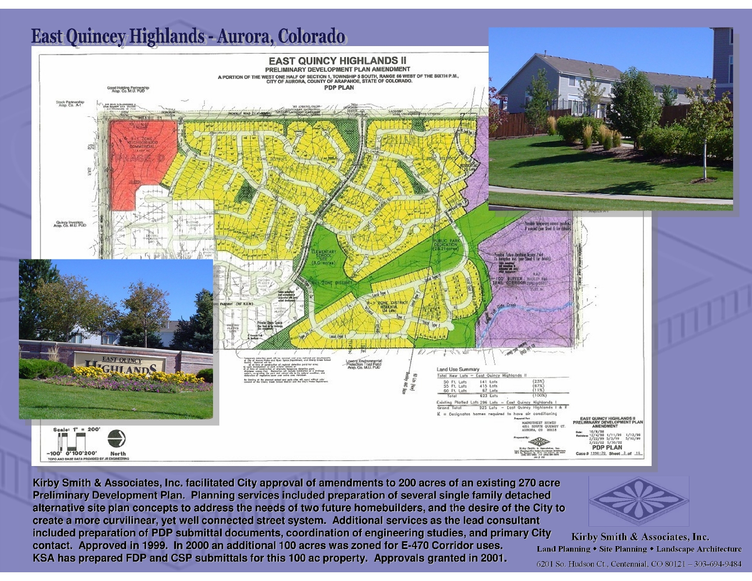 Kirby Smith & Associates, Inc. facilitated City approval of amendments to 200 acres of an existing 270 acre Preliminary Development Plan.  Planning services included preparation of several single family detached alternative site plan concepts to address the needs of two future homebuilders, and the desire of the City to create a more curvilinear, yet well connected street system.  Additional services as the lead consultant       included preparation of PDP submittal documents, coordination of engineering studies, and primary City  contact.  Approved in 1999.  In 2000 an additional 100 acres was zoned for E-470 Corridor uses.                         KSA has prepared FDP and CSP submittals for this 100 ac property.  Approvals granted in 2001.