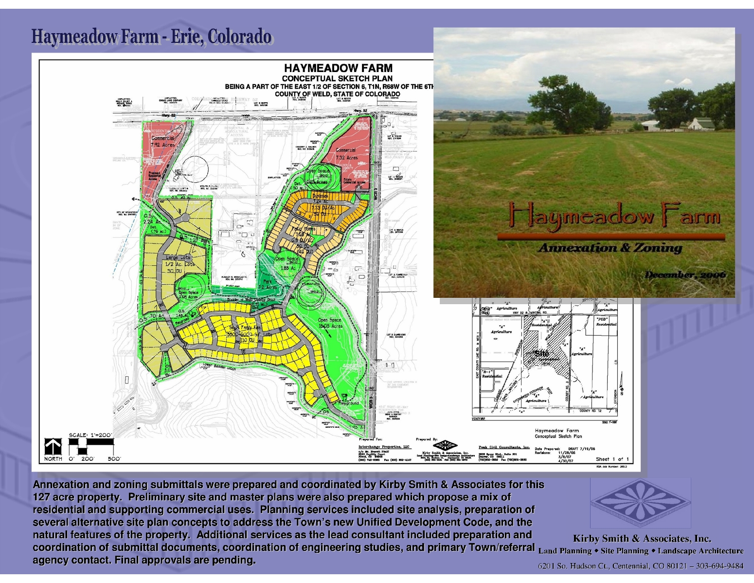 Annexation and zoning submittals were prepared and coordinated by Kirby Smith & Associates for this 127 acre property.  Preliminary site and master plans were also prepared which propose a mix of residential and supporting commercial uses.  Planning services included site analysis, preparation of several alternative site plan concepts to address the Town's new Unified Development Code, and the natural features of the property.  Additional services as the lead consultant included preparation and coordination of submittal documents, coordination of engineering studies, and primary Town/referral agency contact. Final approvals are pending.