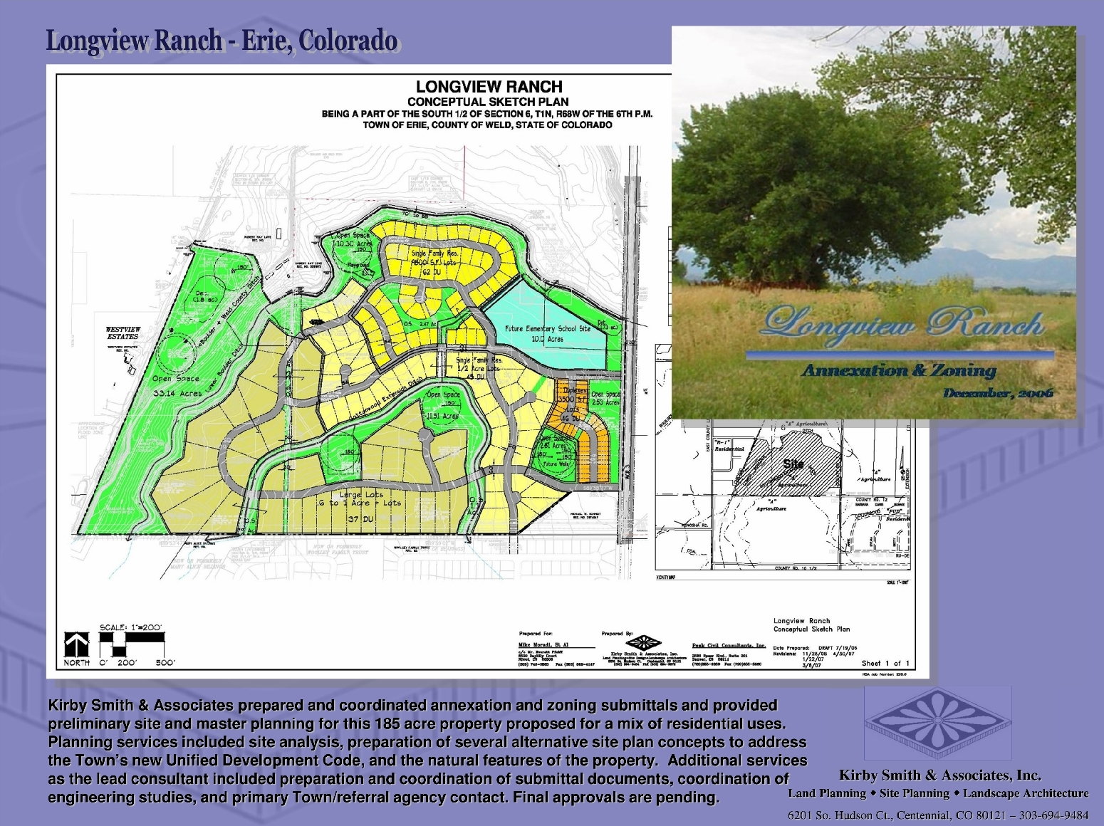 KSA, Inc. prepared and coordinated annexation & zoning submittals and provided preliminary site and master planning for this 185 acre property proposed for a mix of residential uses.  Services included site analysis, preparation of site plan concepts to address the Town's Development Code, and the natural features of the property.  As lead consultant services included coordination of submittal documents, engineering studies, and primary Town/referral agency contact.