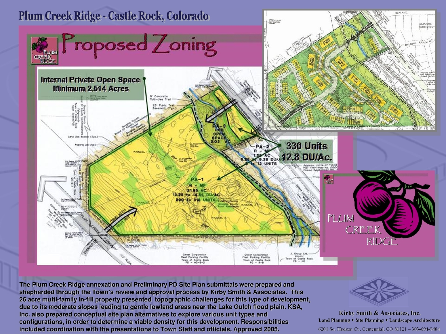 The Plum Creek Ridge annexation and Preliminary PD Site Plan submittals were prepared and shepherded through the Town's review and approval process by Kirby Smith & Associates.  This 26 acre multi-family in-fill property presented  topographic challenges for this type of development. KSA, Inc. also prepared conceptual site plan alternatives to explore various unit types and configurations, in order to determine a viable density for this development.