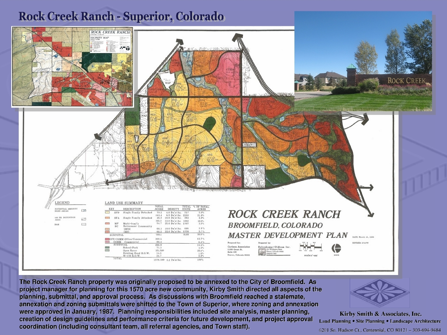 Rock Creek Ranch was originally proposed to be annexed to the City of Broomfield.  As  project manager for planning for this 1570 acre new community, Kirby Smith directed all aspects of the planning, submittal, and approval process.  Annexation and zoning submittals were shifted to the Town of Superior, and approved in 1987.  Responsibilities included site analysis, master planning, creation of design guidelines and performance criteria for development.