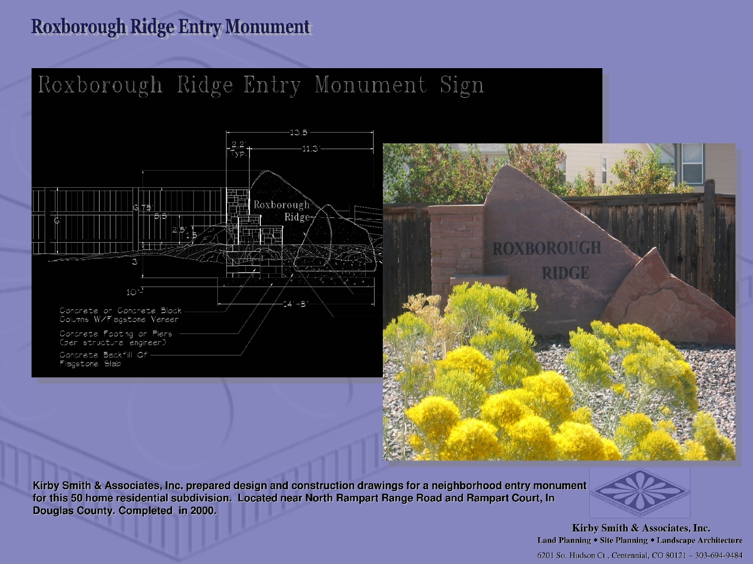 Kirby Smith & Associates, Inc. prepared design and construction drawings for a neighborhood entry monument  for this 50 home residential subdivision.  Located near North Rampart Range Road and Rampart Court, In Douglas County. Completed  in 2000.
