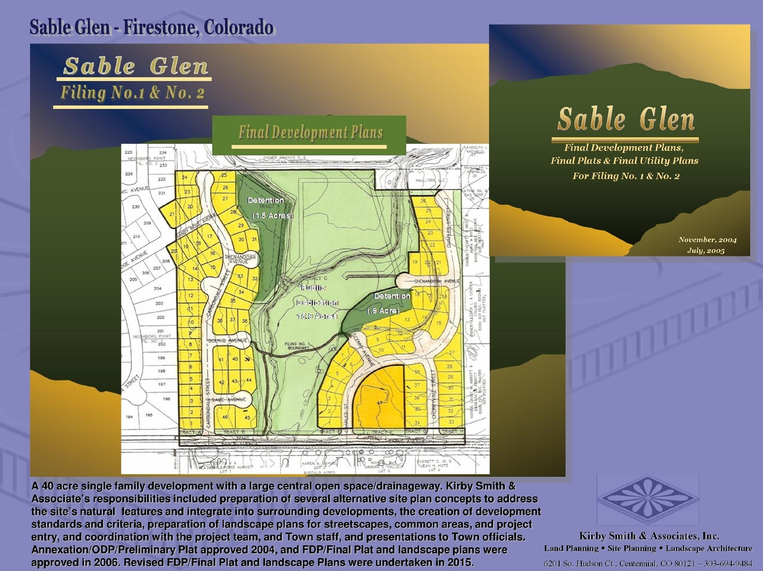 A 40 acre single family development. KSA, Inc's responsibilities included preparation of alternative site plan concepts to address natural  features & integrate into surrounding projects, creation of development standards, preparation of landscape plans for project entry, streetscapes, and common areas, coordination with project team, Town staff, and presentations to Town officials. Annexation/ODP/Prelim. Plat approved 2004. Revised FDP/Final Plat currently underway.