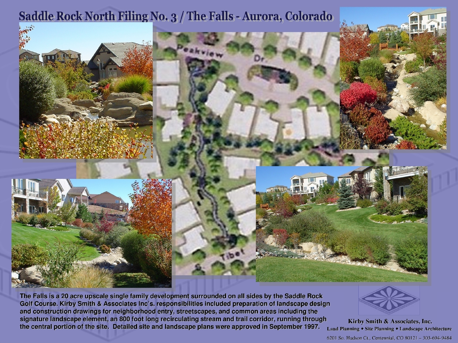 The Falls is a 20 acre upscale single family development surrounded on all sides by the Saddle Rock Golf Course. KSA, Inc's. responsibilities included preparation of landscape design and construction drawings for neighborhood entry, streetscapes, and common areas including the signature landscape element, an 800 foot long recirculating stream and trail corridor, running through the central portion of the site.
